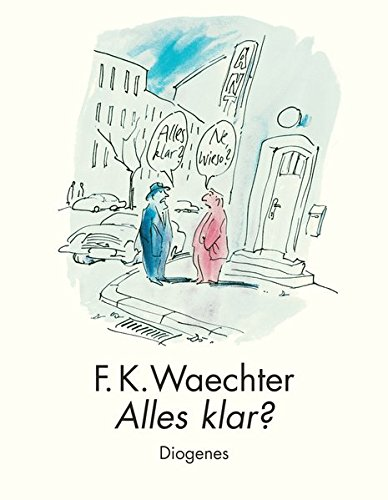 Alles klar?: Die besten Cartoons (Kunst) Gebundenes Buch – 22. August 2006 F.K. Waechter Diogenes 3257021038 Belletristik
