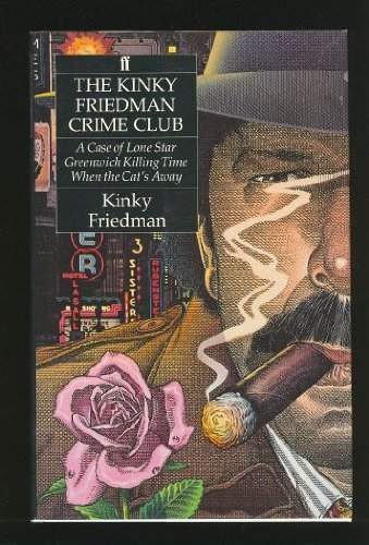 The Kinky Friedman Crime Club: A Case of Lone Star/Greenwich Killing Time/When the Cat's Away/3 Books in 1 Volume