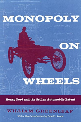 (Monopoly on Wheels: Henry Ford and the Selden Automobile Patent (Great Lakes Books Series))