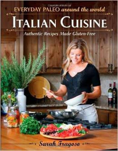 Everyday Paleo Around the World: Italian Cuisine: Authentic Recipes Made Gluten-Free by Sarah Fragoso