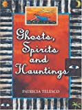 Ghosts, Spirits, and Hauntings, Patricia Telesco, 0895948710