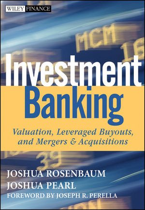 William Amp Joseph (Investment Banking: Valuation, Leveraged Buyouts, and Mergers and Acquisitions)