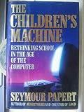 The Children's Machine, Seymour A. Papert, 0465018300