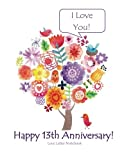 img - for Happy 13th Anniversary! Love Letter Notebook I Love You!: 13th Anniversary Gifts for Her for Him for Couple Tweets to Keep Journal of Love Notes Gift ... Cards Card in all Departments in Office book / textbook / text book
