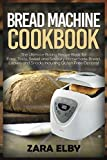 Bread Machine Cookbook: The Ultimate Baking Recipe Book for Easy, Tasty, Sweet and Savoury Homemade Bread, Loaves and Snacks Including Gluten Free Options!