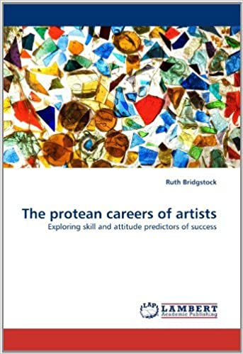 The protean careers of artists: Exploring skill and attitude predictors of success by Bridgstock Ruth (2011-03-22)