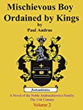 Mischievous Boy Ordained by Kings: A Novel of the Noble Andruszkiewicz Family; The 11th Century (Volume Book 2)