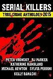 SERIAL KILLERS True Crime Anthology - Volume 2 (True Crime Books Anthology)