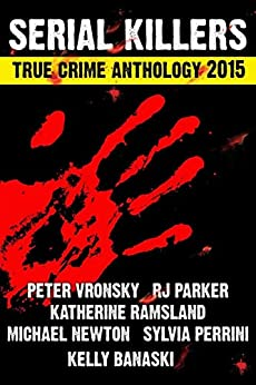 SERIAL KILLERS True Crime Anthology - Volume 2 (Annual True Crime Collection) by [Parker Ph.D., RJ, Vronsky , Peter, Perinni, Sylvia, Ramsland , Katherine, Banaski, Kelly, Newton, Michael]