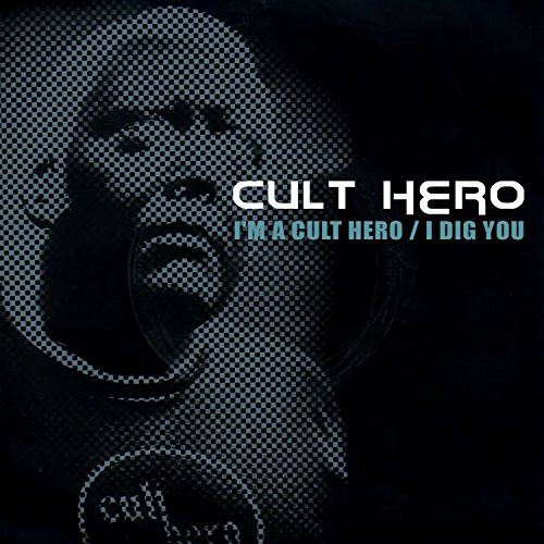 I'm a Cult Hero / I Dig You -