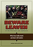 img - for Beware the Leaven of the Pharisees and Sadducees: What Jesus really meant and why it still matters book / textbook / text book