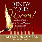 Renew Your Wows: Seven Powerful Tools to Ignite the Spark and Transform Your Relationship | Jeffrey H. Sumber