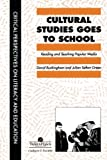 Cultural Studies Goes To School (Critical Perspectives on Literacy and Education)