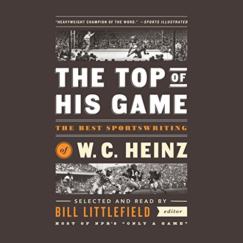The Top of His Game: The Best Sportswriting of W. C. Heinz by Library of America