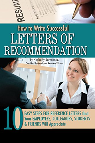 How to Write Successful Letters of Recommendation: 10 Easy Steps for Reference Letters that Your Employees, Colleagues, Students & Friends Will Appreciate (Of Letter Recommendation)