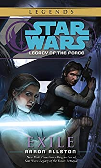 Exile: Star Wars Legends (Legacy of the Force) (Star Wars: Legacy of the Force Book 4) by [Allston, Aaron]