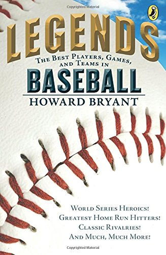 Legends: The Best Players, Games, and Teams in Baseball: World Series Heroics! Greatest Home Run Hitters! Classic Rivalries! And Much, Much More! (Legends: Best Players, Games, & Teams)