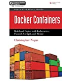 Docker Containers (includes Content Update Program): Build and Deploy with Kubernetes, Flannel, Cockpit, and Atomic (Negus Live Linux Series)