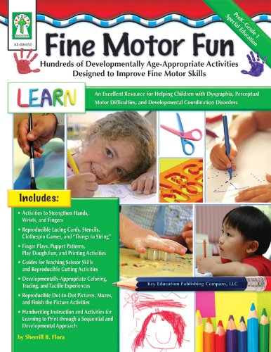 Fine Motor Fun: Hundreds of Developmentally Age-Appropriate Activities Designed to Improve Fine Motor Skills (Key (Age Appropriate Activities)
