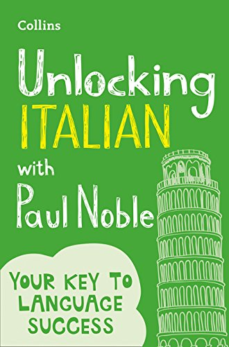 Unlocking Italian with Paul Noble: Use What You Already Know (English and Italian Edition)