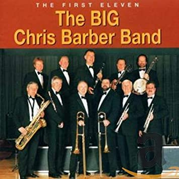 THE BIG CHRIS BARBER BAND - The First Eleven - Amazon.com Music