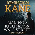 Making a Killing on Wall Street: A Tanner Novel, Book 3 | Remington Kane