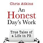 An Honest Day's Work: True Tales of a Life in PR | Chris Atkins