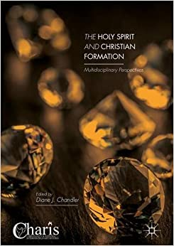 The Holy Spirit and Christian Formation: Multidisciplinary Perspectives (Christianity and Renewal - Interdisciplinary Studies)