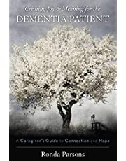 Creating Joy and Meaning for the Dementia Patient: A Caregiver's Guide to Connection and Hope