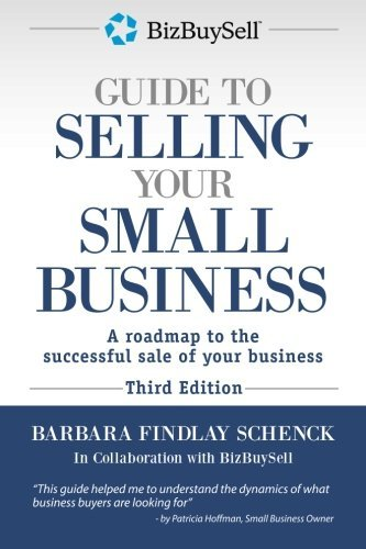 The BizBuySell Guide to Selling Your Small Business: A roadmap to the successful sale of your business by Barbara Findlay Schenck (2012-08-21)