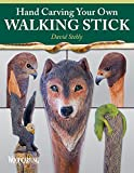 img - for Hand Carving Your Own Walking Stick: An Art Form (Fox Chapel Publishing) Step-by-Step Instructions to Make Artisan-Quality Sticks, Canes, & Staffs (Staves), Including Realistic Snakes & Finishing book / textbook / text book