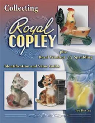 Collecting Royal Copley plus Royal Windsor & Spaulding. Indentification and Value Guide