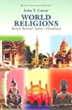World Religions: Beliefs Behind Today's Headlines: Buddhism, Christianity, Confucianism, Hinduism, Islam, Shintoism, Taoism