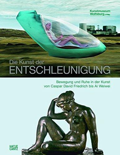 Die Kunst der Entschleunigung: Bewegung und Ruhe in der Kunst von Caspar David Friedrich bis Ai Weiwei