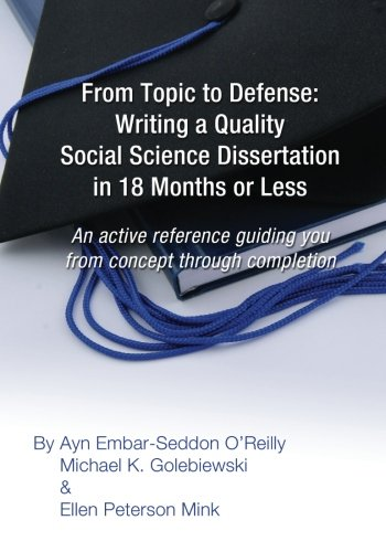 From Topic to Defense: Writing a Quality Social Science Dissertation in 18 Months or Less: An active reference guiding you from concept through completion