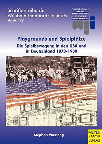 Playgrounds und Spielplätze. Die Spielbewegung in den USA und in Deutschland 1870-1930 (Schriftenreihe des Willibald Gebhardt Instituts)