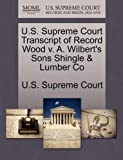 U. S. Supreme Court Transcript of Record Wood V. A. Wilbert's Sons Shingle and Lumber Co, , 1270014773