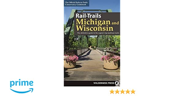 RailTrails Michigan and Wisconsin The definitive guide to the regions top multiuse trails