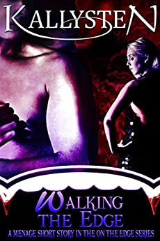Walking The Edge: A steamy short story in the On The Edge series by [Kallysten]