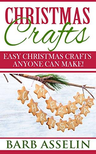 Christmas Crafts: Easy Christmas Crafts Anyone Can Make!