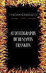 Autobiography of Benjamin Franklin: By Benjamin Franklin  & Illustrated