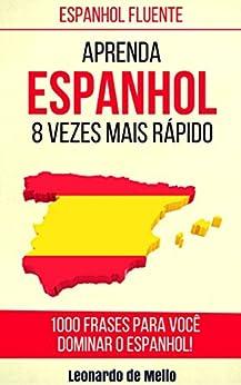 Espanhol Fluente: Aprenda Espanhol 8 Vezes Mais Rápido (1000 Frases Para Você Dominar O Espanhol!) por [de Mello, Leonardo]