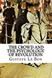 Gustave Le Bon, The Crowd and The Psychology of Revolution