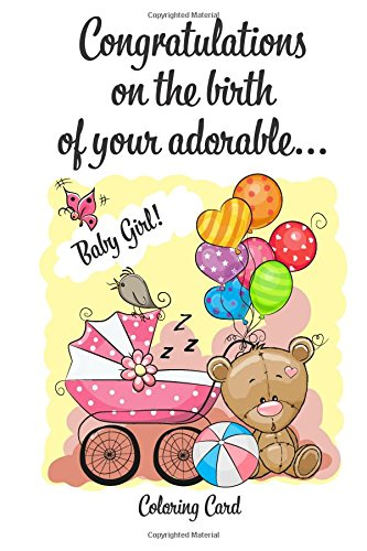 Download CONGRATULATIONS on the birth of your adorable BABY GIRL! (Coloring Card): (Personalized Card/Gift) Personal Inspirational Messages & Quotes, Adult Coloring! PDF