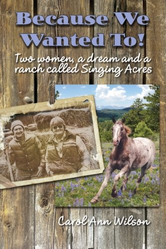 Because We Wanted To!: Two women, a dream and a ranch called Singing Acres