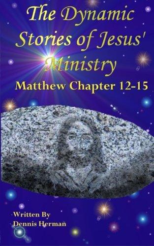Download The Dynamic Stories of Jesus' Ministry: Matthew Chapter 12-15 (Volume 2) pdf epub