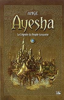 Les Trois Lunes de Tanjor (Ayesha), tome 1 : La légende du Peuple turquoise par Ange