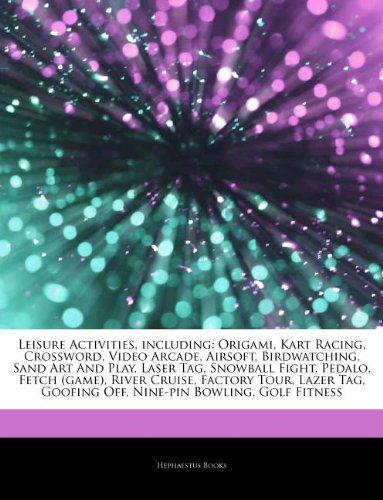 Articles On Leisure Activities, including: Origami, Kart Racing, Crossword, Video Arcade, Airsoft, Birdwatching, Sand Art And Play, Laser Tag, ... Cruise, Factory Tour, Lazer Tag, Goofing Off