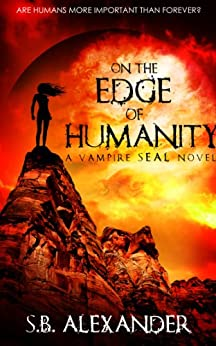 On the Edge of Humanity (Book 1) (A Vampire SEAL Novel) by [Alexander, S.B.]