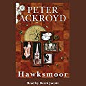 Hawksmoor Audiobook by Peter Ackroyd Narrated by Sir Derek Jacobi
